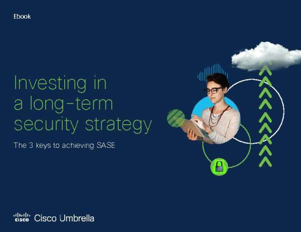 Investing in a long-term security strategy – the 3 keys to achieving SASE
